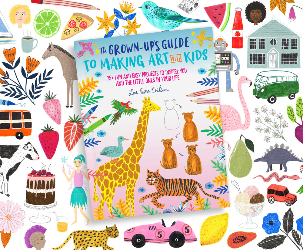 The Grown Up's Guide to Making Art with Kids · Lee Foster-Wilson